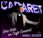 Espectáculo: 'Una vida en Café Concert', con Ángel Acosta